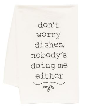 Picture of Don't Worry Dishes Nobody's Doing Me Either Dish Towel