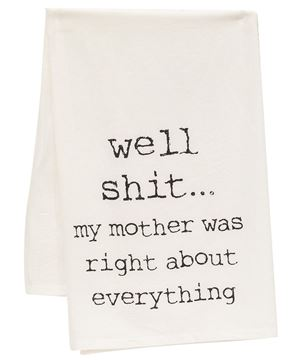 Picture of Well Shit My Mother Was Right Dish Towel