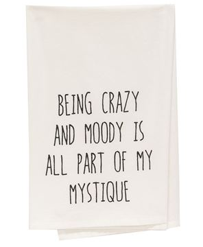 Picture of Being Crazy And Moody Is All Part Of My Mystique Dish Towel