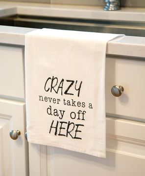 Picture of Crazy Never Takes A Day Off Here Dish Towel