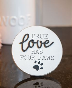 Picture of True Love Has Four Paws Round Easel Sign